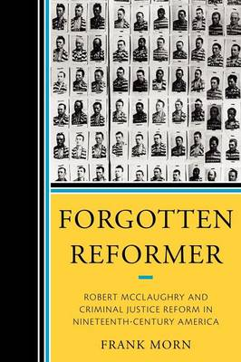 Forgotten Reformer: Robert McClaughry and Criminal Justice Reform in Nineteenth-century America (Paperback)