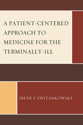 A Patient-Centered Approach to Medicine for the Terminally-Ill (Paperback)