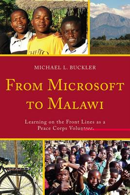 From Microsoft to Malawi: Learning on the Front Lines as a Peace Corps Volunteer (Paperback)