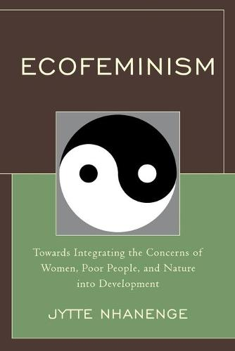 Ecofeminism: Towards Integrating the Concerns of Women, Poor People, and Nature into Development (Paperback)