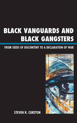 Black Vanguards and Black Gangsters: From Seeds of Discontent to a Declaration of War (Hardback)