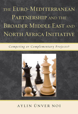 The Euro-Mediterranean Partnership and Broader Middle East and North Africa Initiative: Competing or Complementary Projects (Hardback)