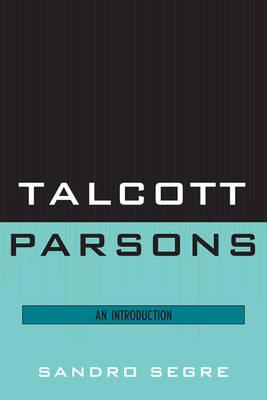 Talcott Parsons: An Introduction (Hardback)