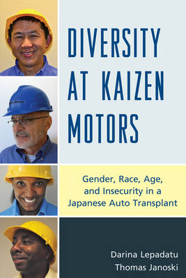 Diversity at Kaizen Motors: Gender, Race, Age, and Insecurity in a Japanese Auto Transplant (Hardback)