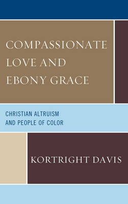 Compassionate Love and Ebony Grace: Christian Altruism and People of Color (Hardback)