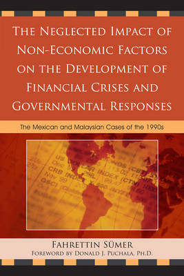 The Neglected Impact of Non-Economic Factors on the Development of Financial Crises and Governmental Responses: The Mexican and Malaysian Cases of the 1990s (Paperback)