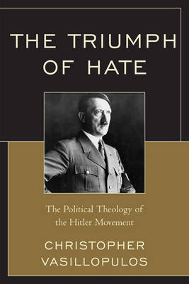 The Triumph of Hate: The Political Theology of the Hitler Movement (Paperback)