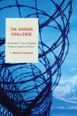 The Border Challenge: An Insider's Guide to Stopping Drugs at America's Borders (Paperback)