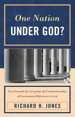 One Nation Under God?: New Grounds for Accepting the Constitutionality of Government References to God (Hardback)