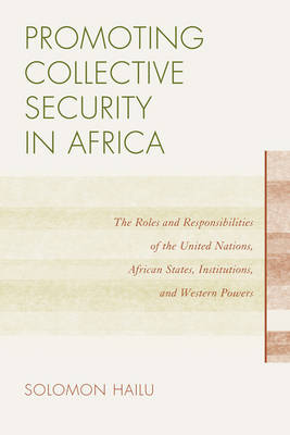 Promoting Collective Security in Africa: The Roles and Responsibilities of the United Nations, African States, and Western Powers (Paperback)