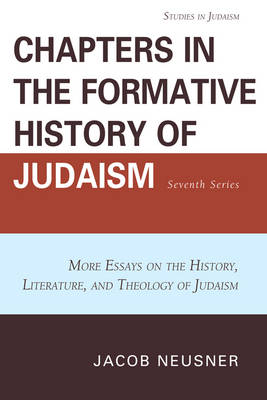 Chapters in the Formative History of Judaism: Seventh Series: More Essays on the History, Literature, and Theology of Judaism - Studies in Judaism 7 (Paperback)