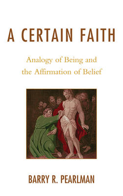 A Certain Faith: Analogy of Being and the Affirmation of Belief (Hardback)