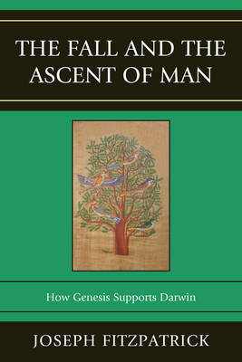 The Fall and the Ascent of Man: How Genesis Supports Darwin (Hardback)