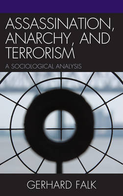 Assassination, Anarchy, and Terrorism: A Sociological Analysis (Hardback)