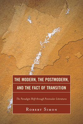 The Modern, the Postmodern, and the Fact of Transition: The Paradigm Shift through Peninsular Literatures (Paperback)
