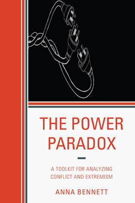 The Power Paradox: A Toolkit for Analyzing Conflict and Extremism (Paperback)