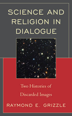 Science and Religion in Dialogue: Two Histories of Discarded Images (Hardback)