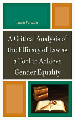 A Critical Analysis of the Efficacy of Law as a Tool to Achieve Gender Equality (Hardback)