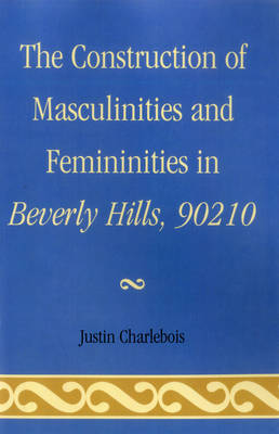 The Construction of Masculinities and Femininities in Beverly Hills, 90210 (Paperback)