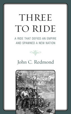 Three To Ride: A Ride That Defied An Empire and Spawned A New Nation (Hardback)