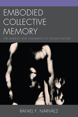 Embodied Collective Memory: The Making and Unmaking of Human Nature (Paperback)