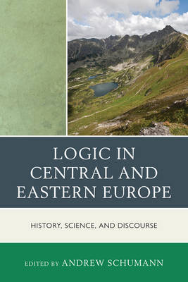 Logic in Central and Eastern Europe: History, Science, and Discourse (Paperback)