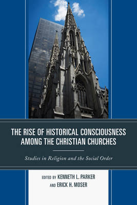 The Rise of Historical Consciousness Among the Christian Churches - Jacob Neusner Series: Religion/Social Order (Paperback)
