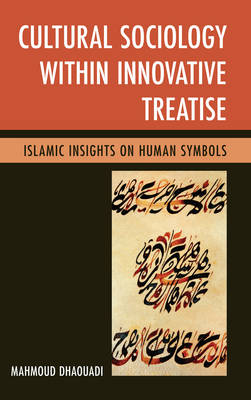 Cultural Sociology within Innovative Treatise: Islamic Insights on Human Symbols (Hardback)