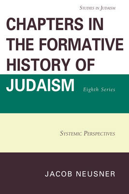Chapters in the Formative History of Judaism, Eighth Series: Systemic Perspectives - Studies in Judaism (Paperback)