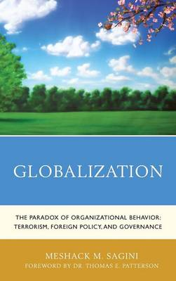 Globalization: The Paradox of Organizational Behavior: Terrorism, Foreign Policy, and Governance (Hardback)