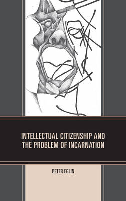 Intellectual Citizenship and the Problem of Incarnation (Hardback)