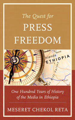 The Quest for Press Freedom: One Hundred Years of History of the Media in Ethiopia (Hardback)