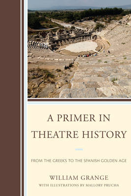 A Primer in Theatre History: From the Greeks to the Spanish Golden Age (Paperback)