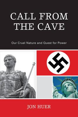Call From the Cave: Our Cruel Nature and Quest for Power (Paperback)