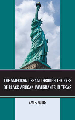 The American Dream Through the Eyes of Black African Immigrants in Texas (Hardback)