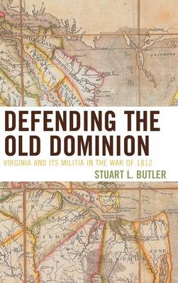 Defending the Old Dominion: Virginia and Its Militia in the War of 1812 (Hardback)