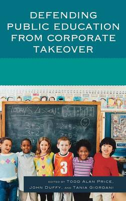 Defending Public Education from Corporate Takeover (Hardback)