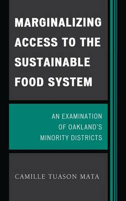 Marginalizing Access to the Sustainable Food System: An Examination of Oakland's Minority Districts (Hardback)