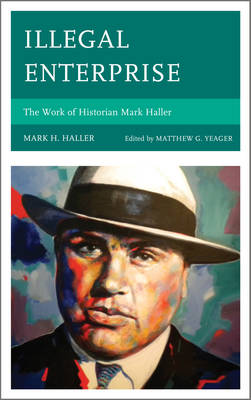 Illegal Enterprise: The Work of Historian Mark Haller (Hardback)