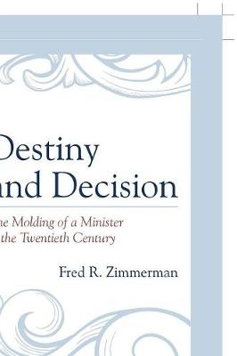 Destiny and Decision: The Molding of a Minister in the Twentieth Century (Paperback)