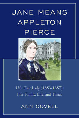 Jane Means Appleton Pierce: U.S. First Lady (1853-1857): Her Family, Life and Times (Paperback)