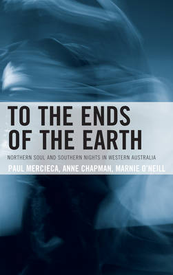 To the Ends of the Earth: Northern Soul and Southern Nights in Western Australia (Hardback)