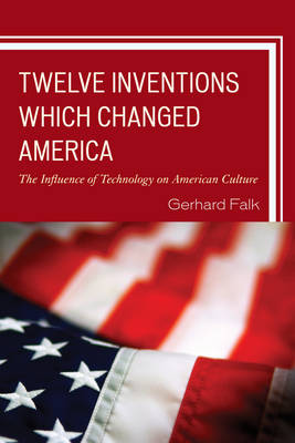 Twelve Inventions Which Changed America: The Influence of Technology on American Culture (Paperback)
