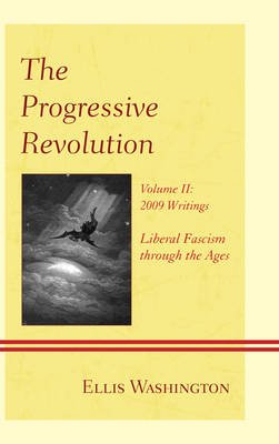 The Progressive Revolution: Liberal Fascism through the Ages, Vol. II: 2009 Writings (Hardback)