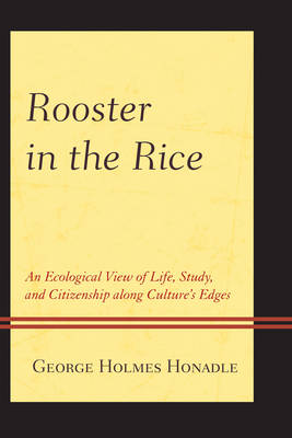 Rooster in the Rice: An Ecological View of Life, Study, and Citizenship along Culture's Edges (Paperback)