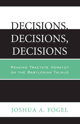 Decisions, Decisions, Decisions: Reading Tractate Horayot of the Babylonian Talmud (Paperback)