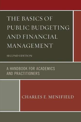 The Basics of Public Budgeting and Financial Management: A Handbook for Academics and Practitioners (Paperback)