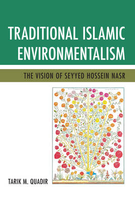 Traditional Islamic Environmentalism: The Vision of Seyyed Hossein Nasr (Paperback)
