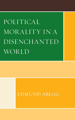 Political Morality in a Disenchanted World (Hardback)