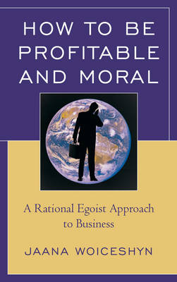 How to be Profitable and Moral: A Rational Egoist Approach to Business (Paperback)